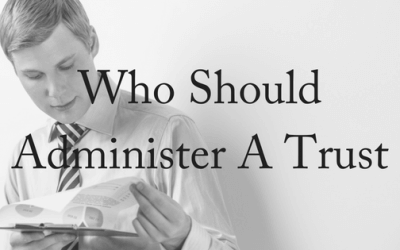 Who Should Administer a Trust?