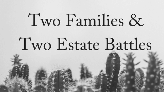 Two Families & Two Estate Battles