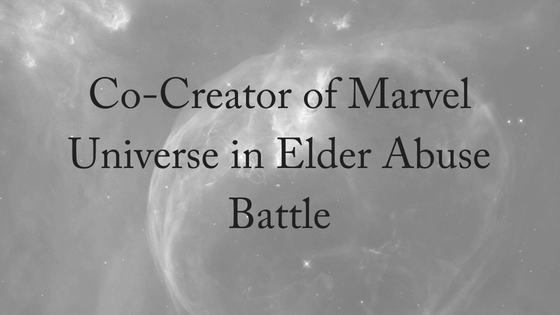 Co-Creator of Marvel Universe in Elder Abuse Battle