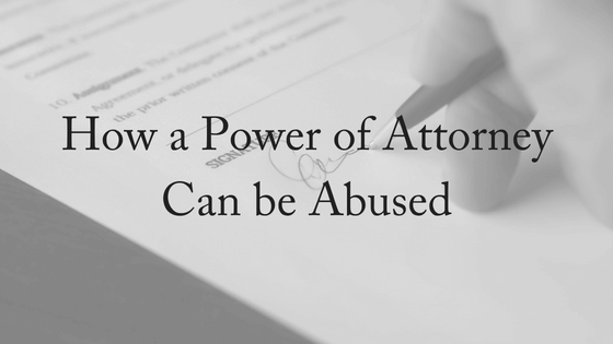 How a Power of Attorney Can Be Abused
