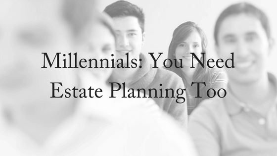 Millennials: You Need Estate Planning Too