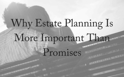 Why Estate Planning Is More Important Than Promises