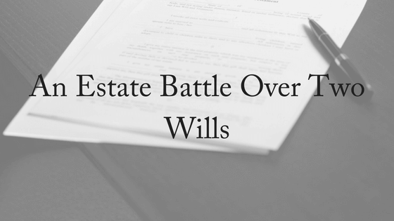 An Estate Battle Over Two Wills