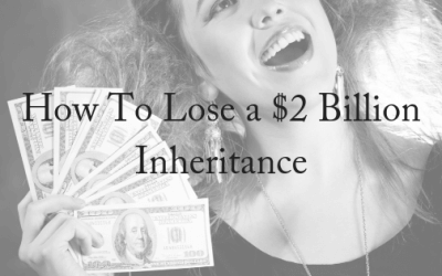 How To Lose A $2 Billion Inheritance