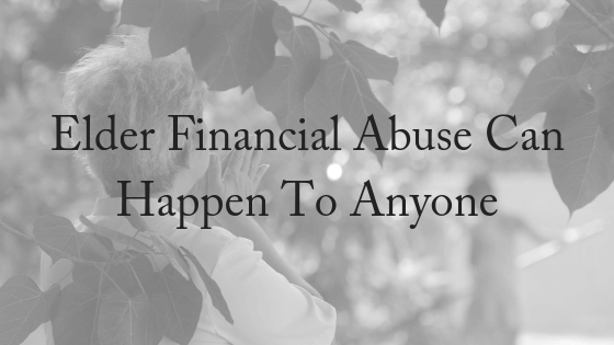 Elder Financial Abuse Can Happen To Anyone
