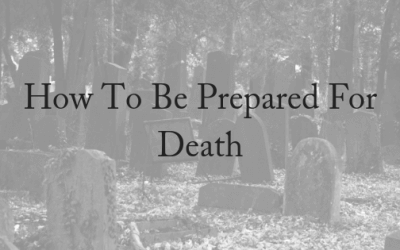 How To Be Prepared For Death