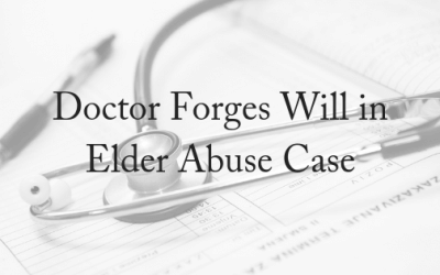 Doctor Forges Will in Elder Abuse Case