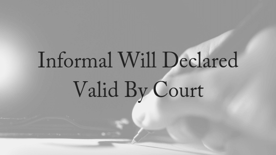 Informal Will Declared Valid By The Court