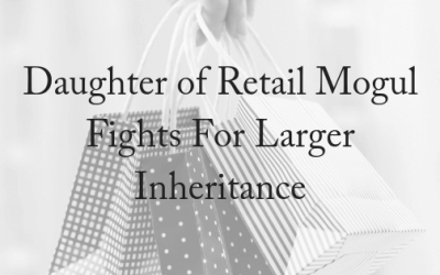 Daughter of Retail Mogul Fights For Larger Inheritance