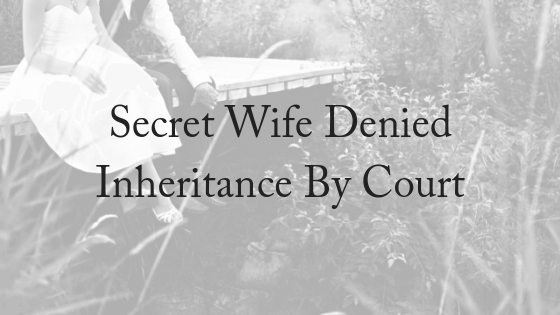 Secret Wife Denied Inheritance By Court