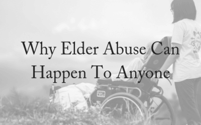 Why Elder Abuse Can Happen To Anyone