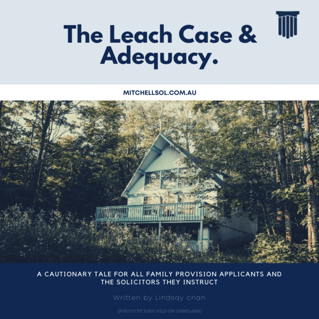 The Leach Case & Adequacy. A Cautionary Tale For All Family Provision Applicants And The Solicitors They Instruct