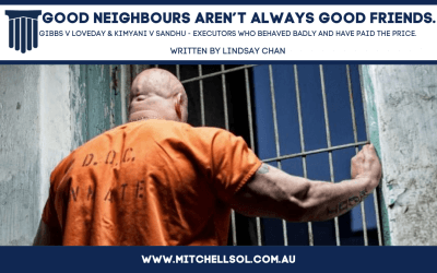 Good Neighbours Aren't Always Good Friends. Gibbs v Loveday & Kimyani v Sandhu -Executors who behaved badly and have paid the price.
