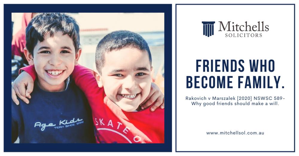 Friends Who Become Family. Rakovich v Marszalek [2020] NSWSC 589-Why good friends should make a will.