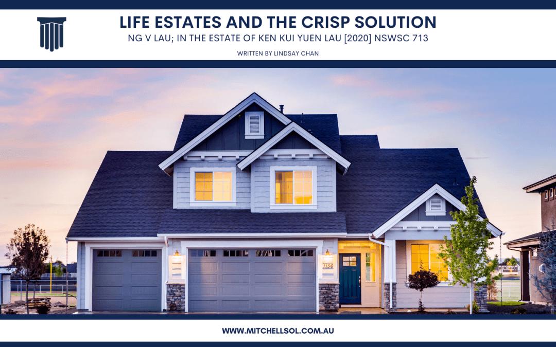 Life Estates And The Crisp Solution. Ng v Lau; In the Estate of Ken Kui Yuen Lau [2020] NSWSC 713