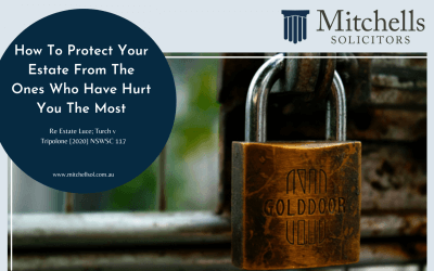 How To Protect Your Estate From The Ones Who Have Hurt You The Most. Re Estate Luce; Turch v Tripolone [2020] NSWSC 117