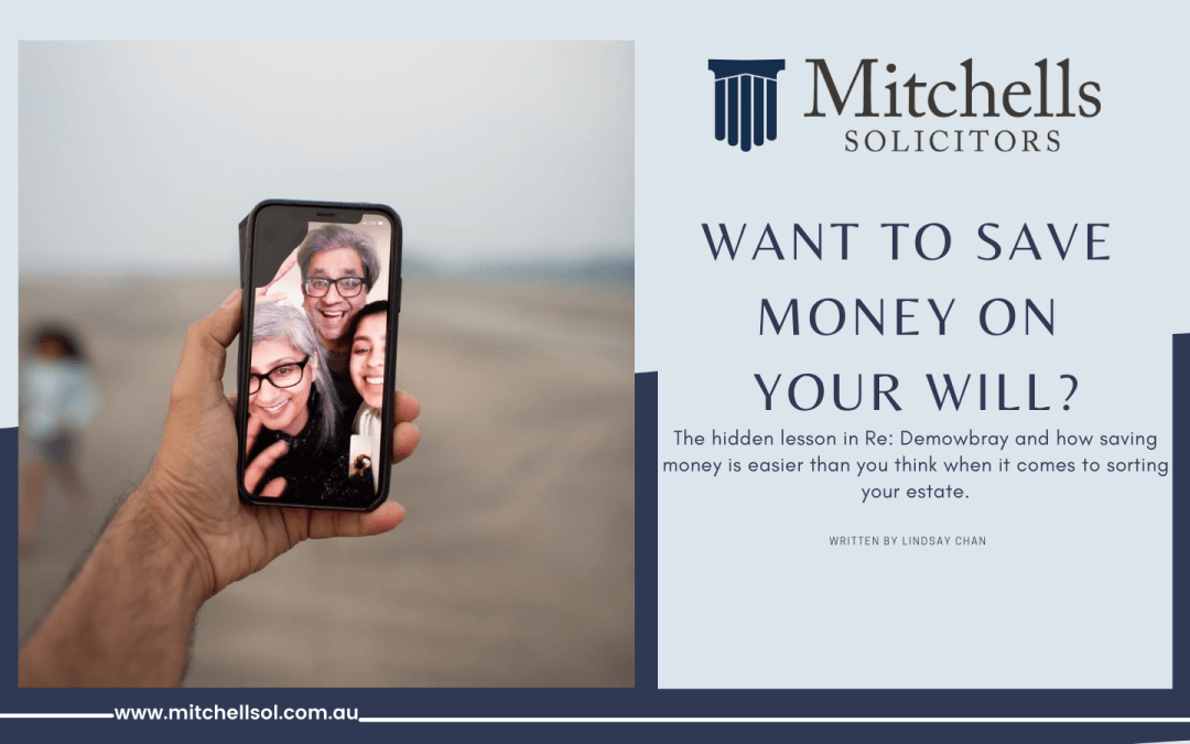 Want To Save Money On Your Will? The hidden lesson in Re: Demowbray and how saving money is easier than you think when it comes to sorting your estate.